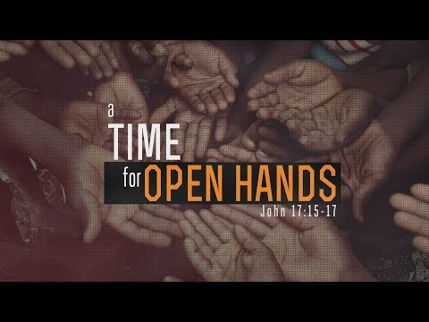 """5/12/18 - Pastor Jeff Taylor - """"A Time for Open Hands"""""""