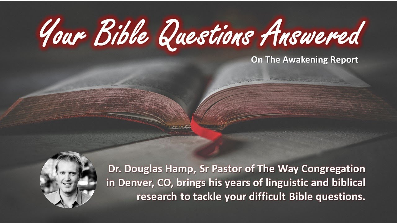Your Bible Questions Answered (32) The Awakening Report - Dr. Doug Hamp