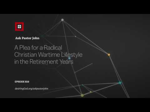 A Plea for a Radical Christian Wartime Lifestyle in the Retirement Years // Ask Pastor John