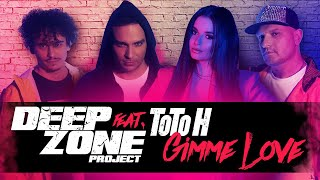 DEEP ZONE Project feat  ToTo H - Gimme Love