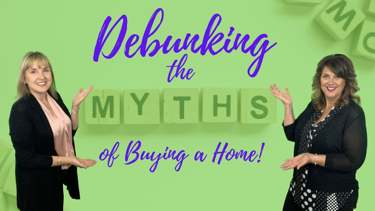 Debunking The Myths Of Buying A Home