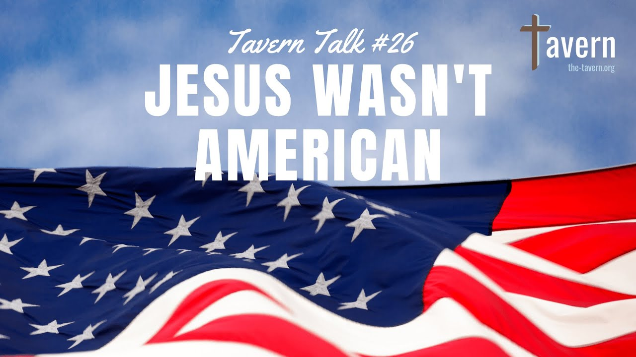 Tavern Talk #26: Jesus Wasn't American