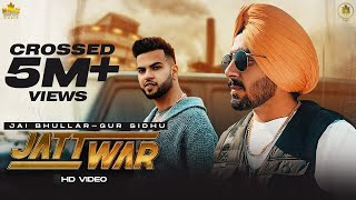 JATT WAR - Jai Bhullar Ft. Gur Sidhu | Jassa Dhillon | Official Video | Latest Punjabi Songs 2020
