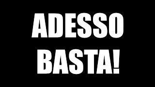 ADESSO BASTA!
