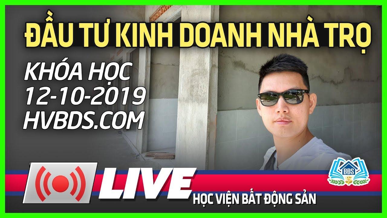 ĐẦU TƯ KINH DOANH NHÀ TRỌ : KHÓA HỌC 12/10/2019 HVBDS.COM