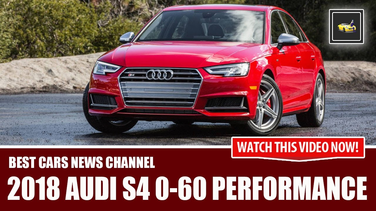 2018 audi 0 60.  2018 2018 audi s4 060 performance overviews with audi 0 60