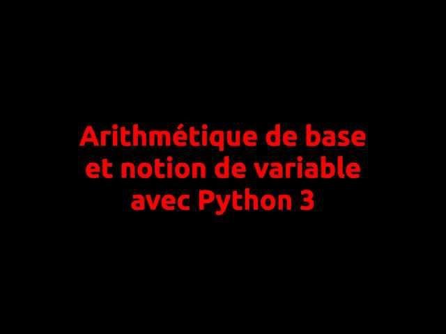 Arithmétique de base et notion de variable sous Python3
