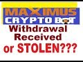 Maximus CryptoBot (Withdrawal Received or STOLEN???)