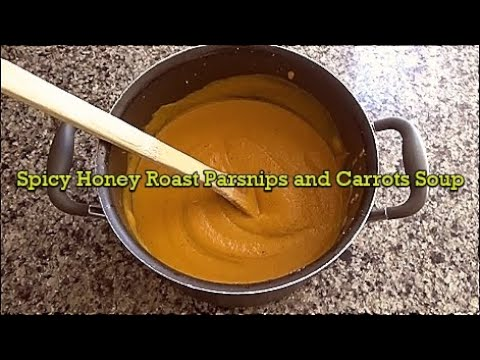 Spicy Honey Roast Parsnip And Carrot Soup