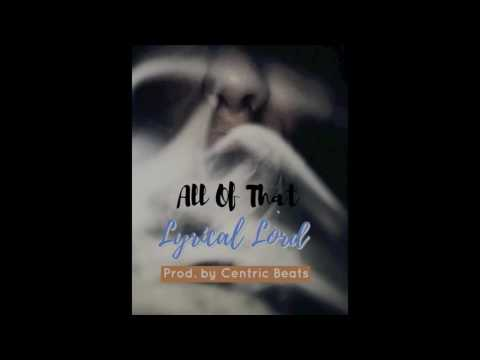 All Of That - Lyrical Lord (Official Audio) Prod. by Centric Beats