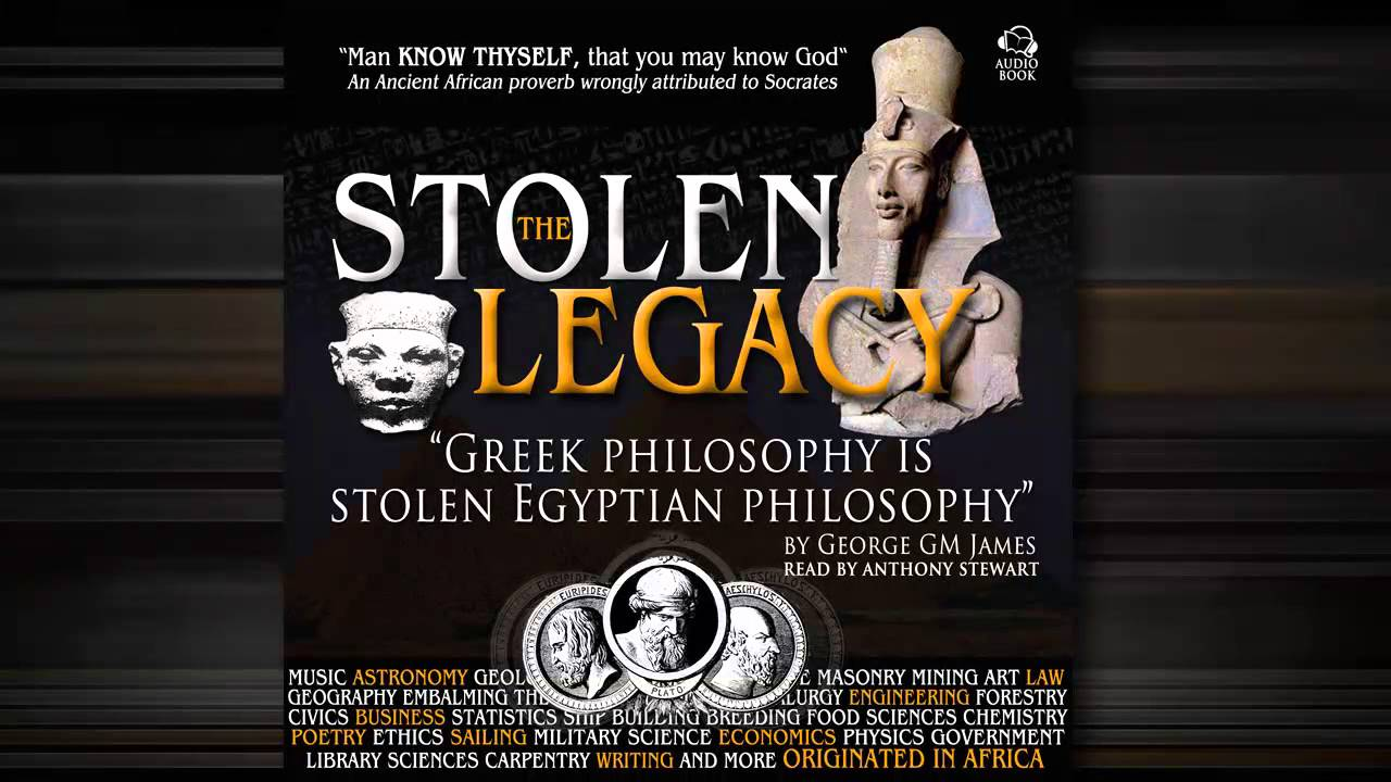 stolen legacy George gm james shows how greek philosophy is stolen african (egyptian) philosophy audio book available at .