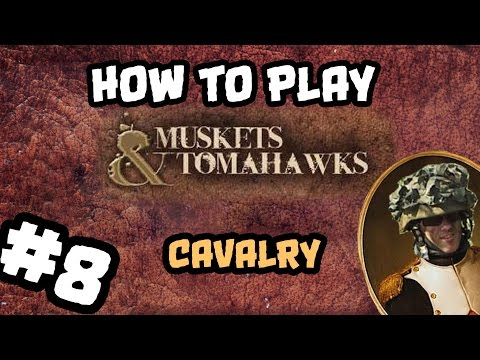 How To Play Muskets and Tomahawks #8: Cavalry