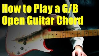 How to Play a G/B Open Guitar Chord