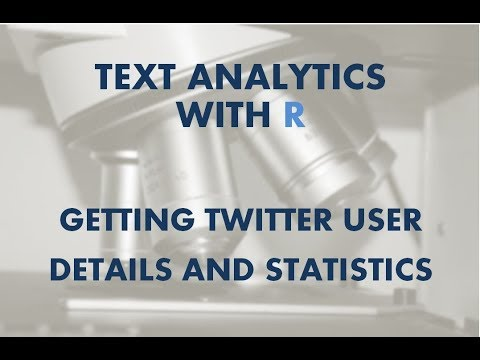 Text Analytics with R | How to Get Twitter User Details and Statistics | Twitter data mining