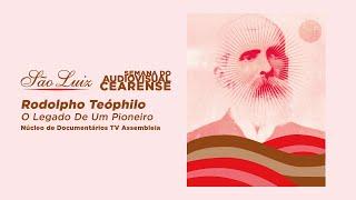 RODOLPHO TEÓPHILO - O LEGADO DE UM PIONEIRO [Semana do Audiovisual Cearense]