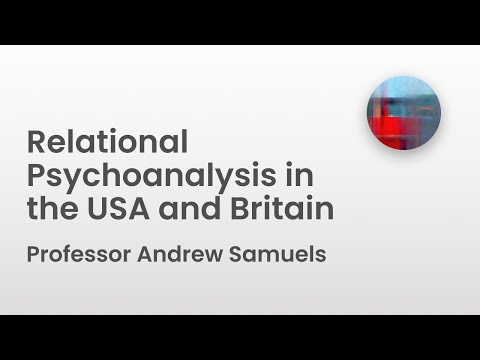 Relational Psychoanalysis in the USA and Britain - Professor Andrew Samuels