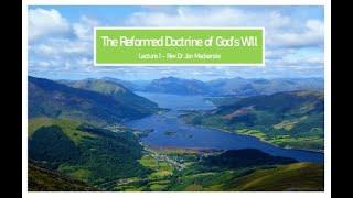 Reformed Doctrine of God's Will Lecture 1 - Rev Dr Jon Mackenzie
