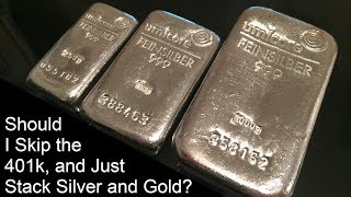 """""""Should I Skip the 401k, and Just Stack Silver and Gold?"""""""