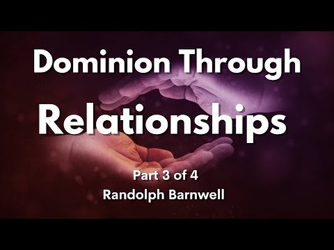 Breakthrough & Dominion Thru Relationships  Part 3 of 4 -  Randolph Barnwell