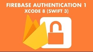 Firebase Authentication In Xcode 8 (Swift 3) - Part 1/2