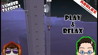 Roblox - Lumber Tycoon 2 - Relax and Play. :)