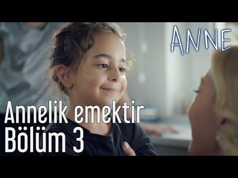 Anne 3. Bölüm - Annelik Emektir