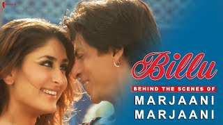 Billu | Behind The Scenes of Song Marjaani | Kareena Kapoor, Shah Rukh Khan | A Film By Priyadarshan