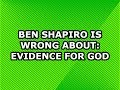 Ben Shapiro Is Wrong about: Evidence for God