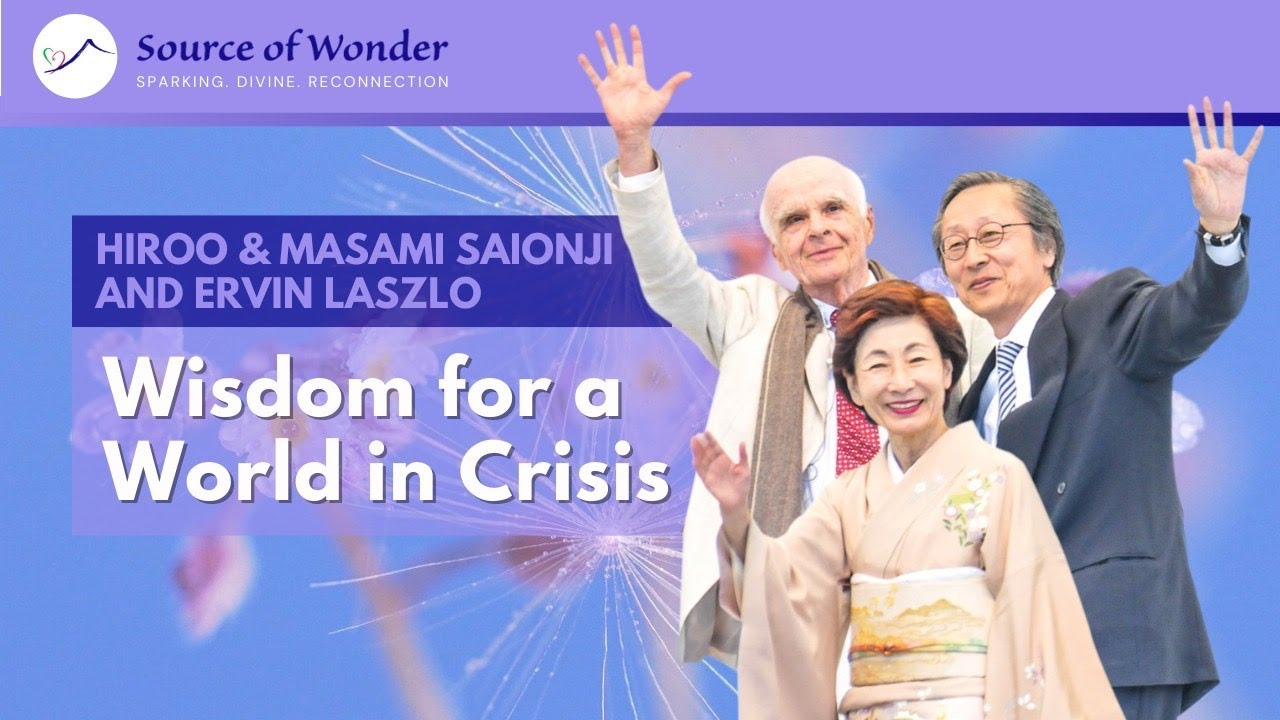 Hiroo & Masami Saioji and Ervin Laszlo: Wisdom for a World in Crisis
