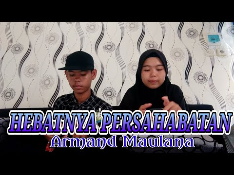 Armand Maulana-Hebatnya Persahabatan Cover By GRI Channel