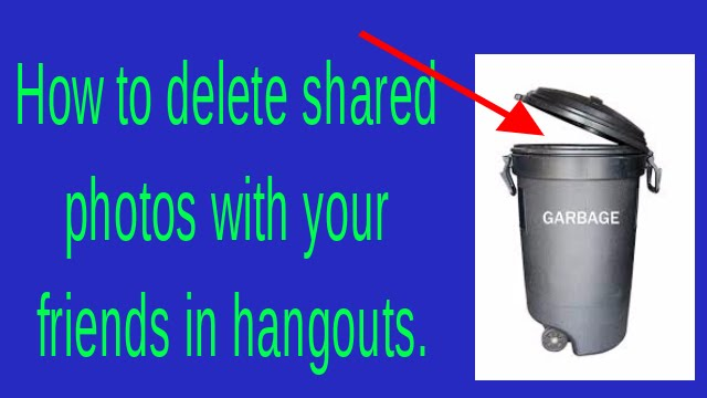 How to delete shared photos with your friends in hangouts