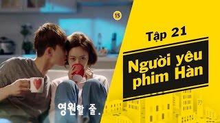 [Bitches in Town - Tập 21] Người yêu phim Hàn