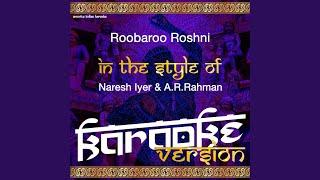 Roobaroo Roshni (In the Style of Naresh Iyer & A.R.Rahman) (Karaoke Version)