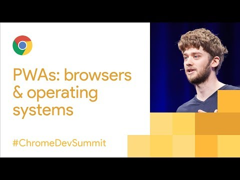 Progressive Web Apps: Integrating with Browsers and Operating Systems (Chrome Dev Summit 2017)