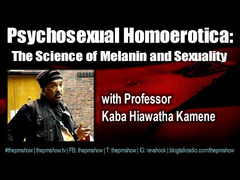 Psychosexual Homoerotica: The Science of Melanin and Sexuality
