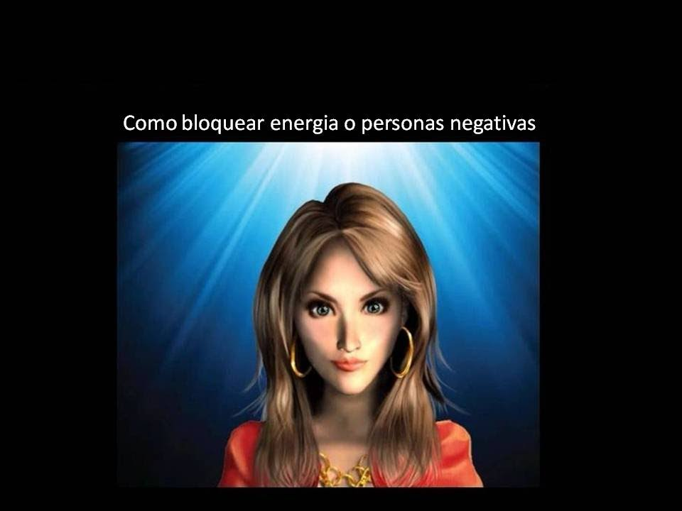 Como bloquear energia o personas negativas youtube - Energia negativa in casa ...
