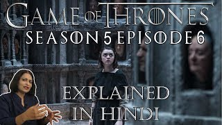 Game of Thrones Season 5 Episode 6 Explained in Hindi