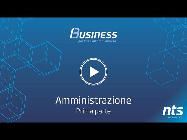 Business Cube - Amministrazione - Prima Parte - NTS Informatica