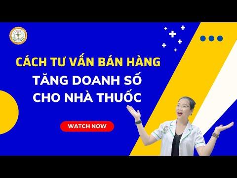 CÁCH TƯ VẤN BÁN HÀNG TĂNG DOANH SỐ CHO NHÀ THUỐC/DƯỢC SĨ NGUYỄN THANH HOA/0978255688