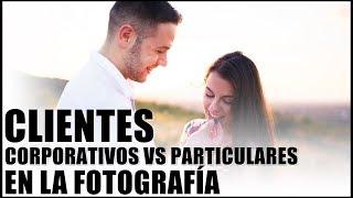 CLIENTES CORPORATIVOS VS PARTICULARES EN LA FOTOGRAFÍA