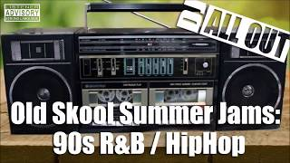Old Skool Summer Jams: 90s R&B / HipHop - DJ All Out