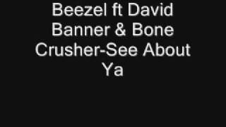 Beezel ft David Banner & Bone Crusher-See About Ya