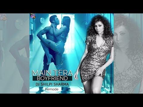 Main Tera Boyfriend - DJ Shilpi Sharma [Remode]
