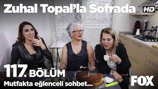 Mutfakta eğlenceli sohbet... Zuhal Topal'la Sofrada 117. Bölüm