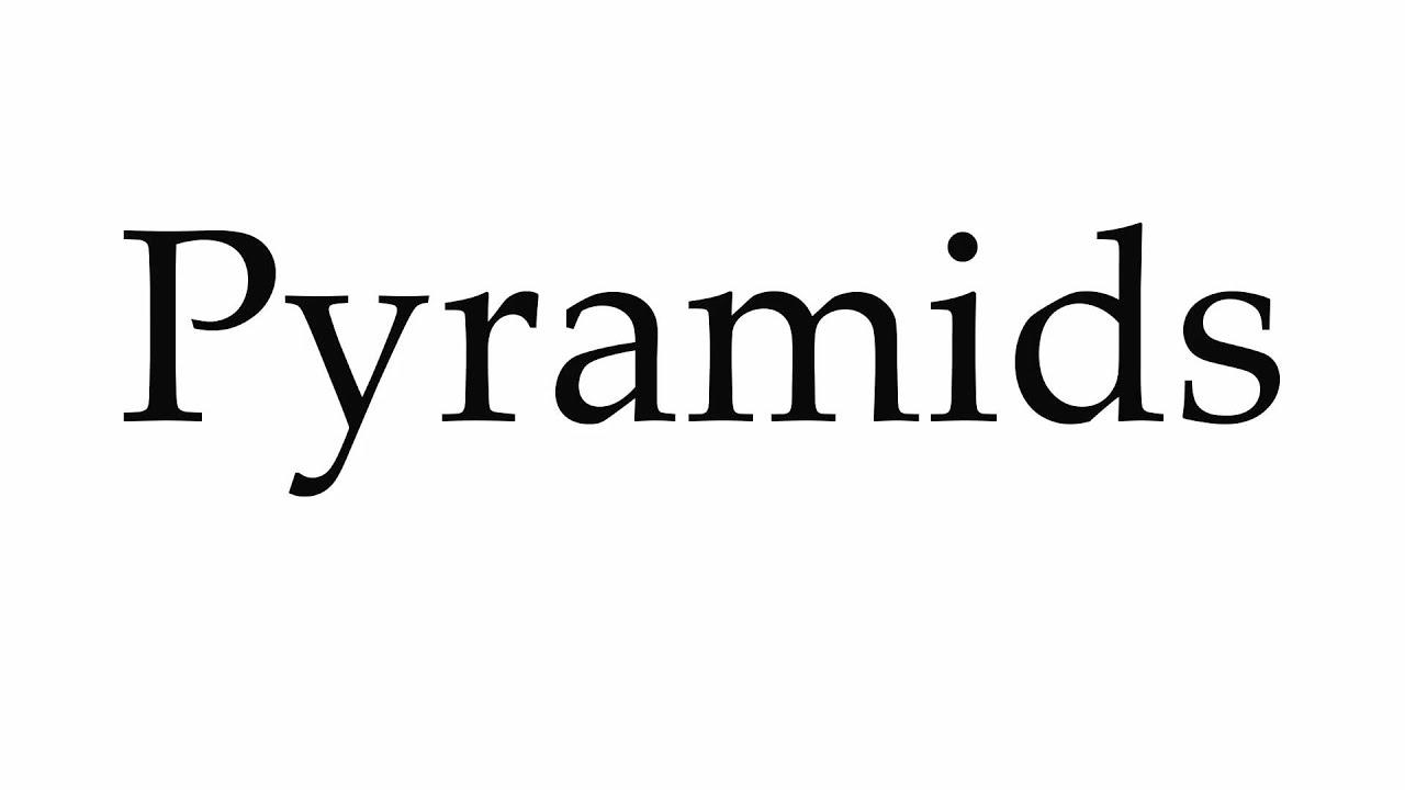 How to Pronounce Pyramids