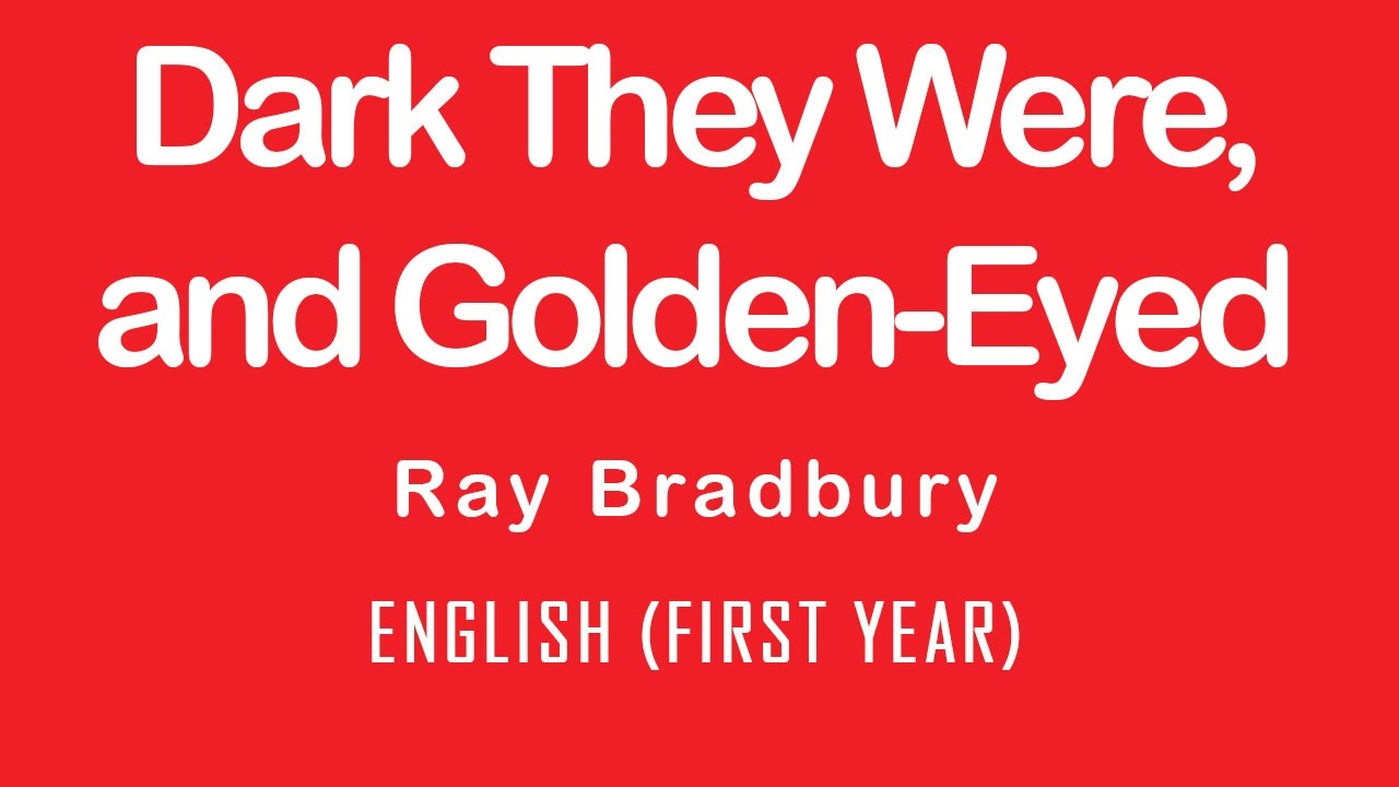 dark they were and golden eyed by This was the sixth episode in a series of radio drama adaptations of thirteen ray bradbury stories.