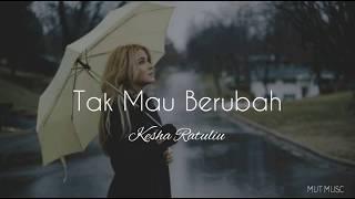 Kesha Ratuliu - Tak Mau Berubah ( lirik lagu )