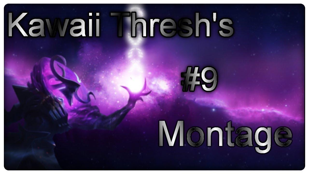 Kawaii Thresh's #9 Thresh Montage