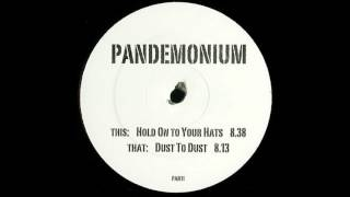 Pandemonium - Hold On To Your Hats