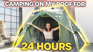 CAMPING ON MY ROOF FOR 24 HOURS